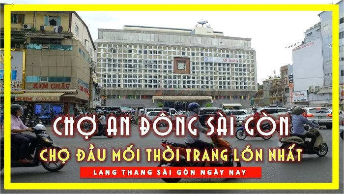 Chợ An Đông là một trong những khu chợ nổi tiếng ở TP.HCM